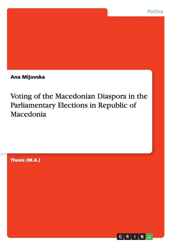 Ana Mijovska Voting of the Macedonian Diaspora in the Parliamentary Elections in Republic of Macedonia недорго, оригинальная цена