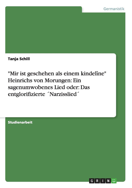 Tanja Schill Mir ist geschehen als einem kindeline Heinrichs von Morungen. Ein sagenumwobenes Lied oder: Das entglorifizierte .Narzisslied. narziss und goldmund