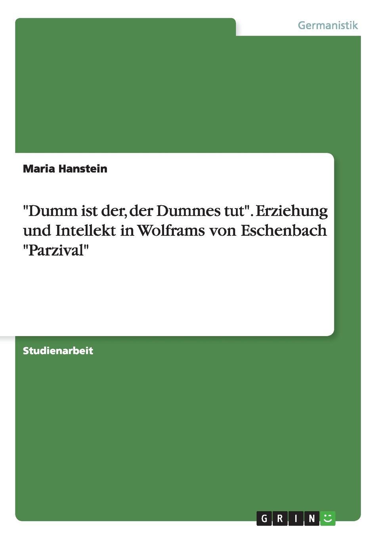 Maria Hanstein Dumm ist der, der Dummes tut. Erziehung und Intellekt in Wolframs von Eschenbach Parzival vincent dibon ist es moglich kunstliche intelligenz auf menschliches niveau zu bringen