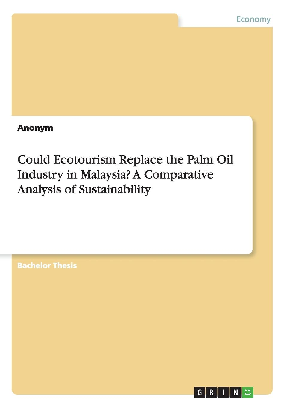 Неустановленный автор Could Ecotourism Replace the Palm Oil Industry in Malaysia. A Comparative Analysis of Sustainability jorinda ballering a tourism potential analysis of lundu district in malaysian borneo