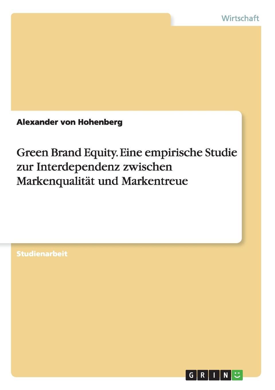 Green Brand Equity. Eine empirische Studie zur  Interdependenz zwischen Markenqualitat und Markentreue Studienarbeit aus dem Jahr 2014 im Fachbereich BWL - Marketing...