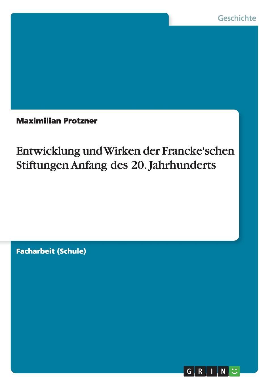 Maximilian Protzner Entwicklung und Wirken der Francke.schen Stiftungen Anfang des 20. Jahrhunderts цена и фото