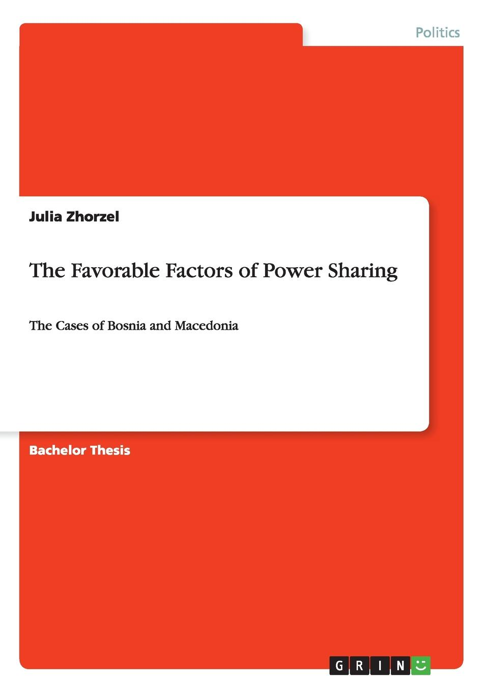 Julia Zhorzel The Favorable Factors of Power Sharing alex jeffrey the improvised state sovereignty performance and agency in dayton bosnia
