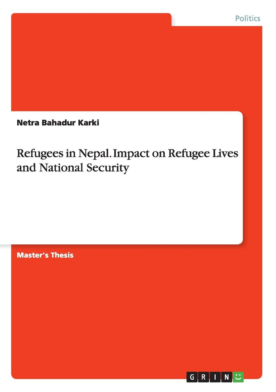 Netra Bahadur Karki Refugees in Nepal. Impact on Refugee Lives and National Security aspects of refugee socio cultural integration