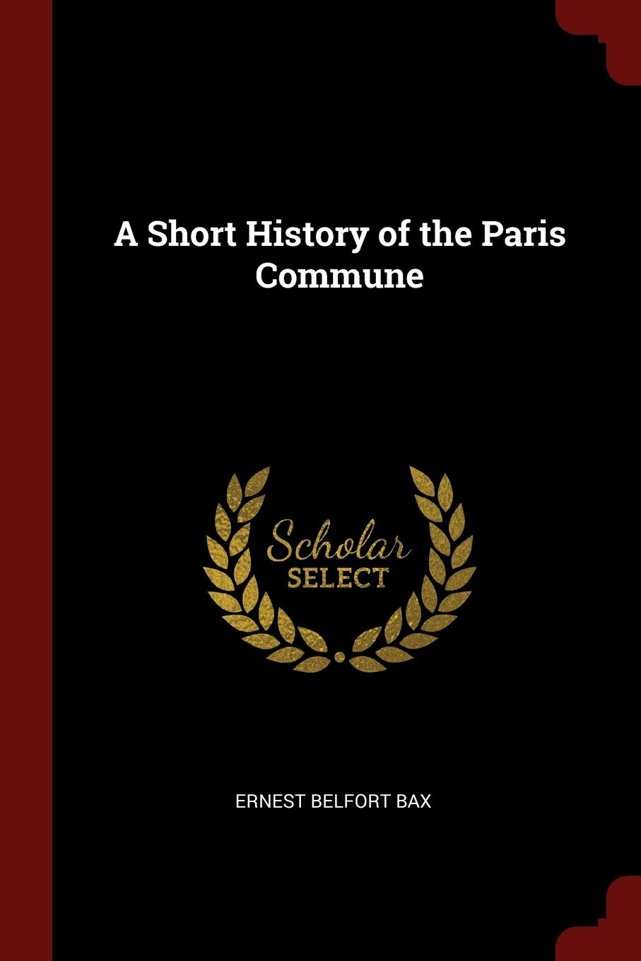 Ernest Belfort Bax A Short History of the Paris Commune