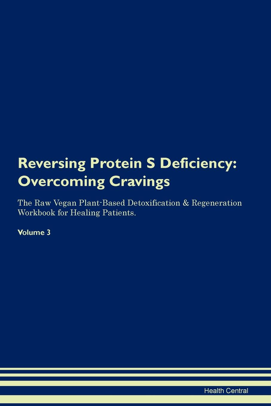 Health Central Reversing Protein S Deficiency. Overcoming Cravings The Raw Vegan Plant-Based Detoxification . Regeneration Workbook for Healing Patients.Volume 3 s m salamon that was then this is now