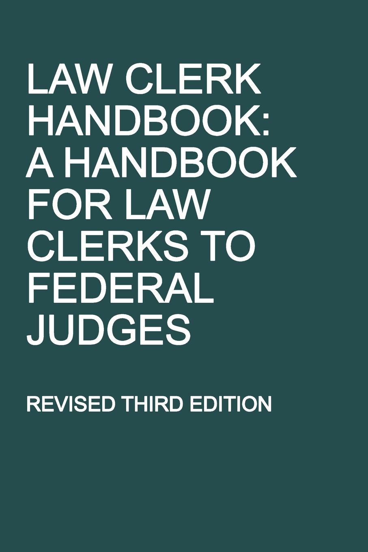купить Michigan Legal Publishing Ltd. Law Clerk Handbook. A Handbook for Law Clerks to Federal Judges, Revised Third Edition по цене 2914 рублей