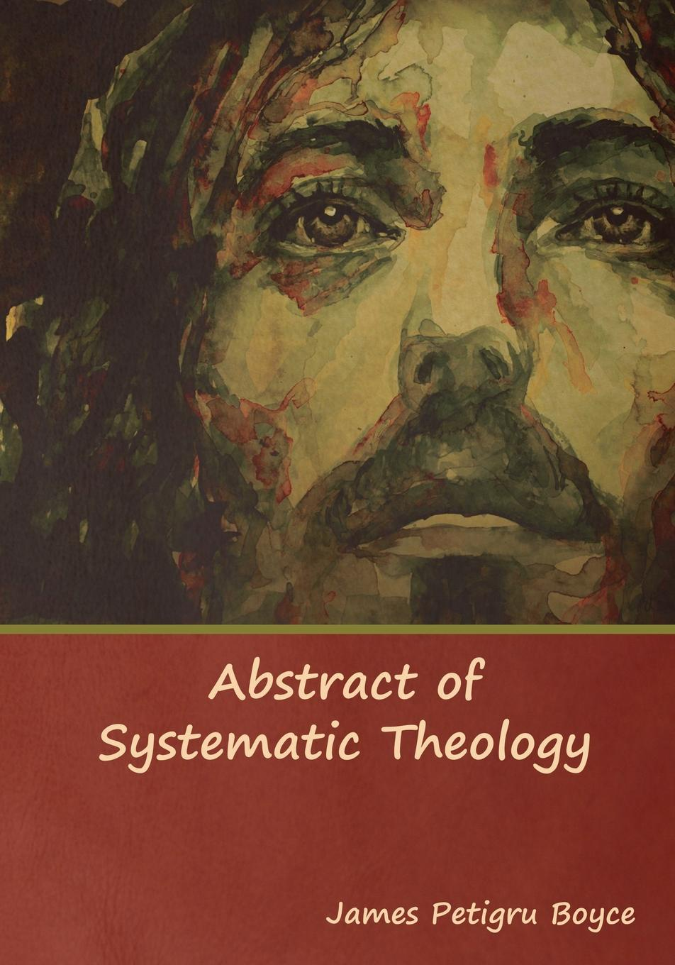 Rev. James Petigru Boyce D.D Abstract of Systematic Theology london bible institute and theological seminary ambassador 1958
