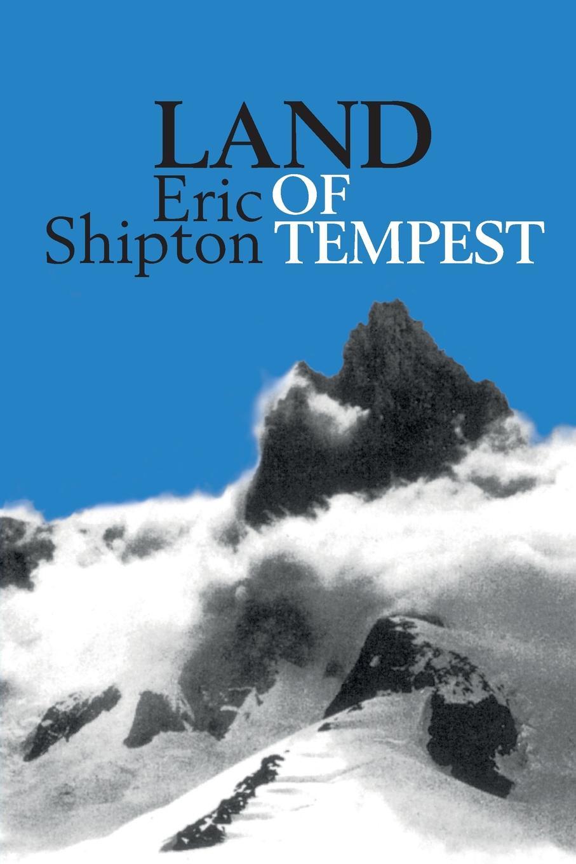 Eric Shipton Land of Tempest. Travels in Patagonia 1958-1962 недорого