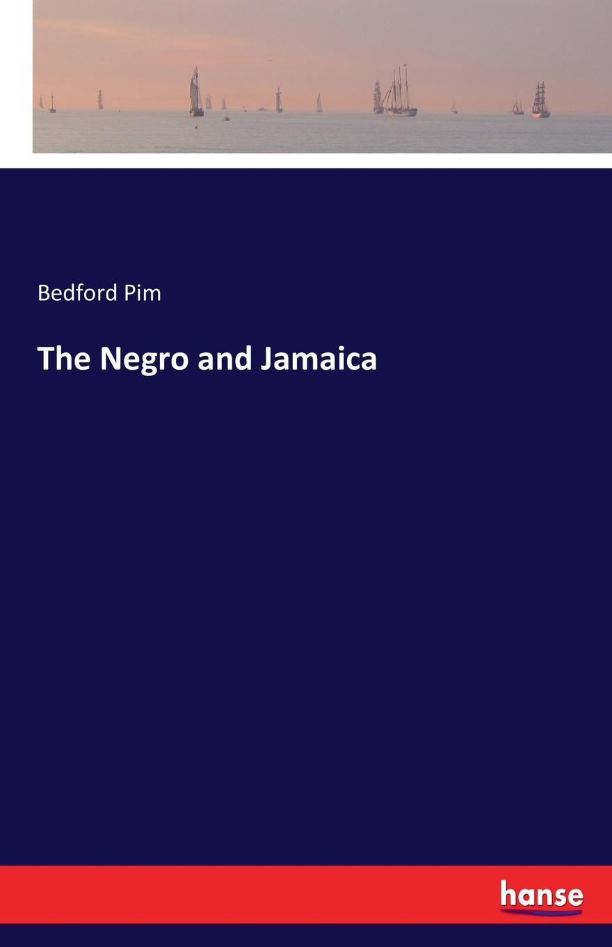 Bedford Pim The Negro and Jamaica