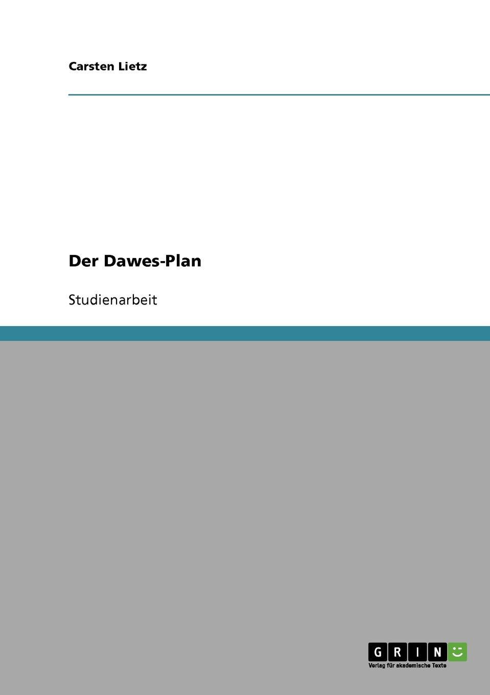 Carsten Lietz Der Dawes-Plan carsten dethlefs interessengruppen in deutschland und den usa wohlfahrtseffekte und moglichkeiten fur ihre verbesserung