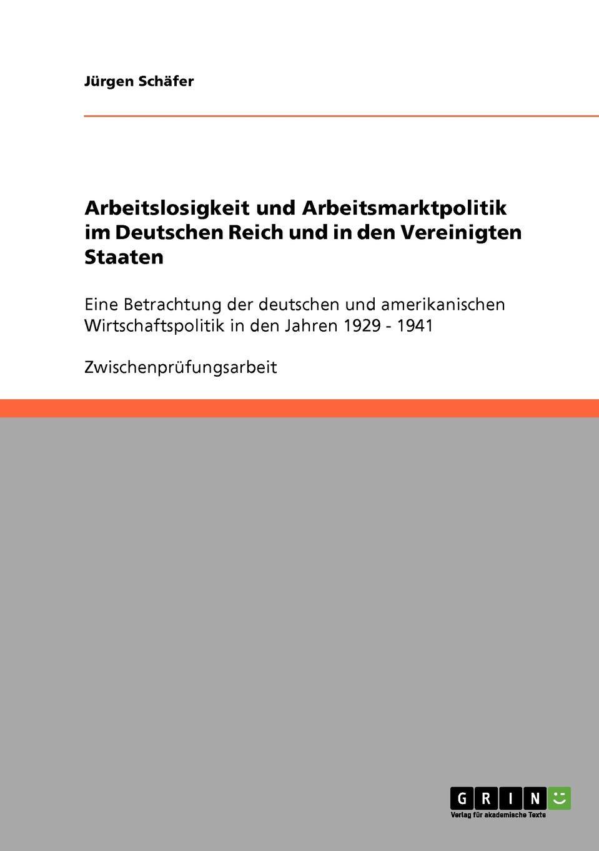 Jürgen Schäfer Arbeitslosigkeit und Arbeitsmarktpolitik im Deutschen Reich und in den Vereinigten Staaten недорого