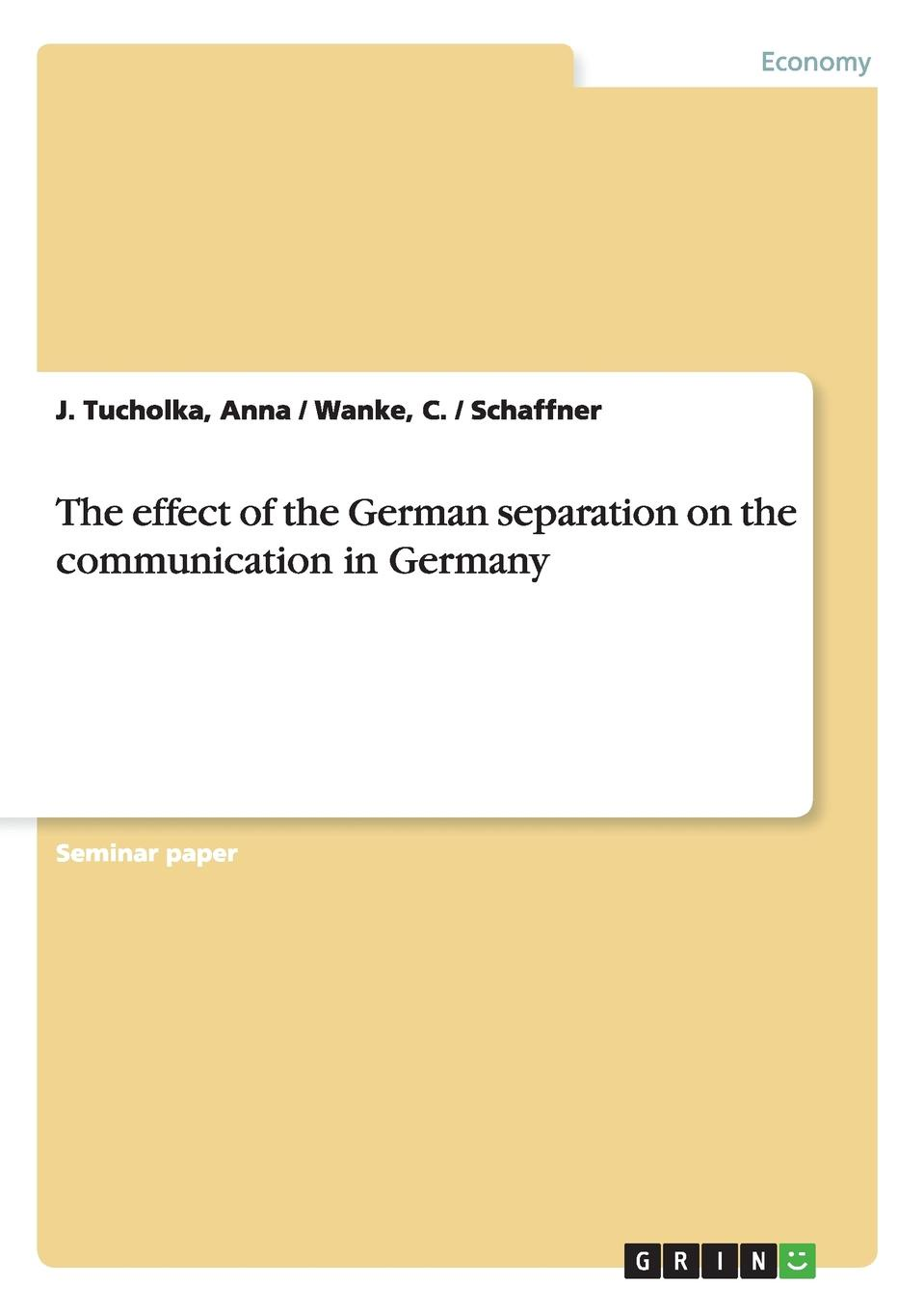 Anna Tucholka, C. Wanke, J. Schaffner The effect of the German separation on the communication in Germany the relationship between communication satisfaction and teamworking