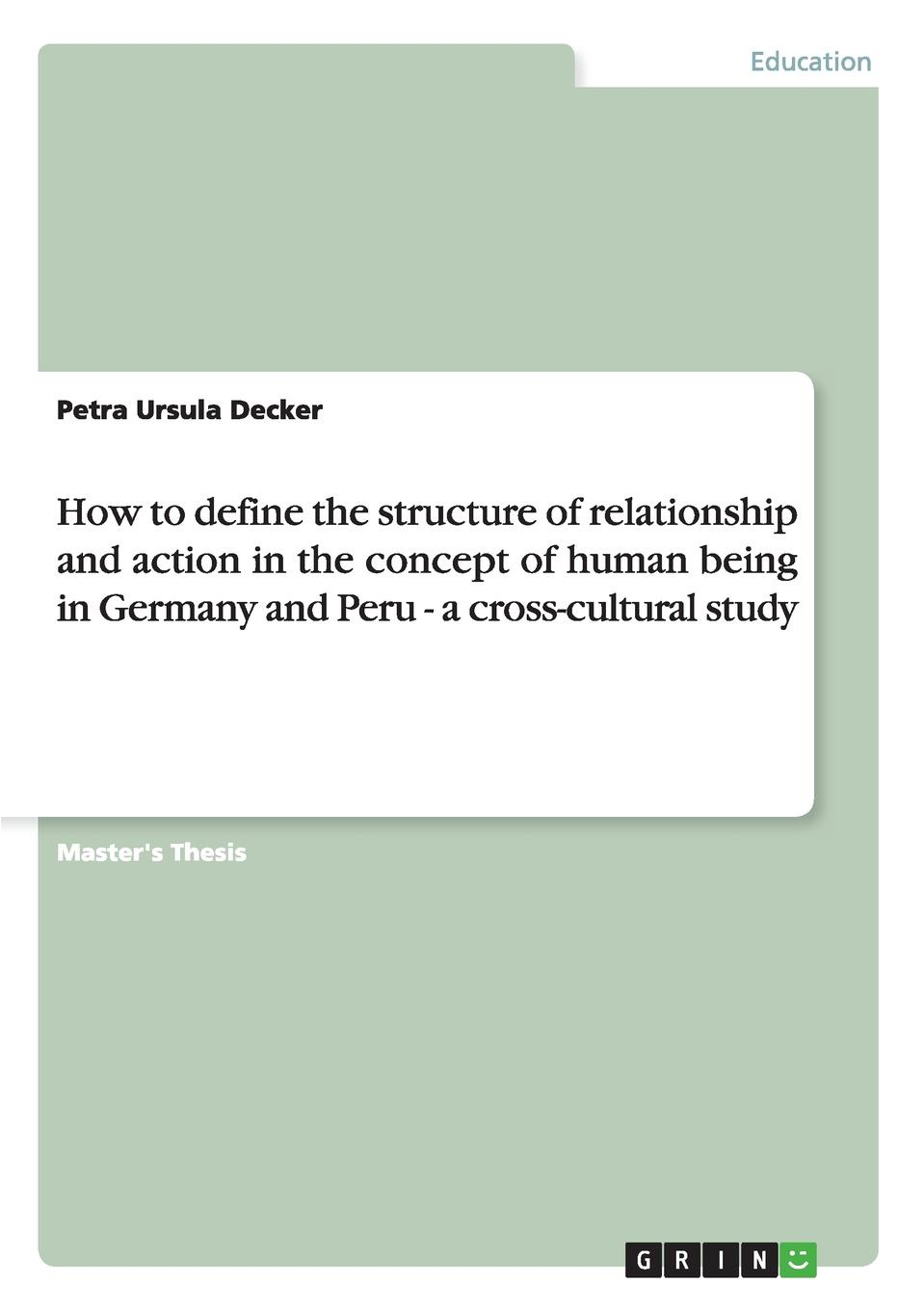 Petra Ursula Decker How to define the structure of relationship and action in the concept of human being in Germany and Peru - a cross-cultural study