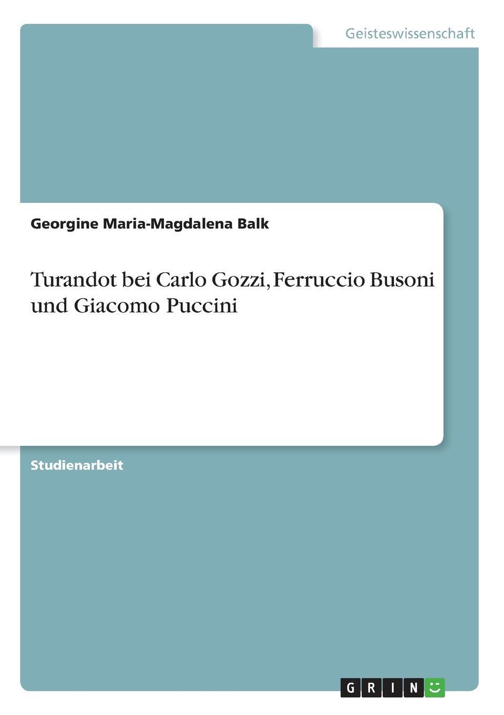 Georgine Maria-Magdalena Balk Turandot bei Carlo Gozzi, Ferruccio Busoni und Giacomo Puccini friedrich von schiller turandot prinzessin von china