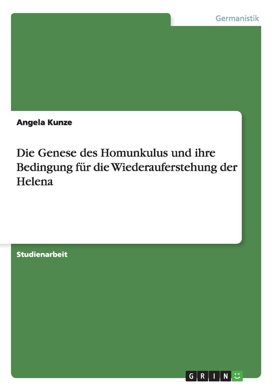 Angela Kunze Die Genese des Homunkulus und ihre Bedingung fur die Wiederauferstehung der Helena angela kunze die genese des homunkulus und ihre bedingung fur die wiederauferstehung der helena