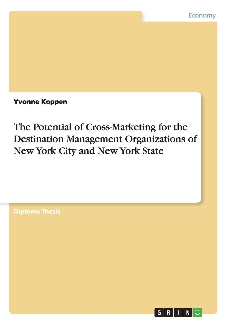 Yvonne Koppen The Potential of Cross-Marketing for the Destination Management Organizations of New York City and New York State the new york quarterly number 24