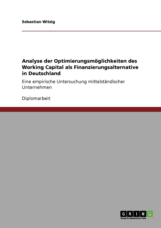 Sebastian Witzig Analyse der Optimierungsmoglichkeiten des Working Capital als Finanzierungsalternative in Deutschland capital inicial recife