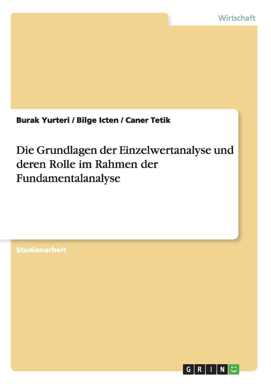 Die Grundlagen der Einzelwertanalyse und deren Rolle im Rahmen der Fundamentalanalyse Studienarbeit aus dem Jahr 2008 im Fachbereich BWL Investition...