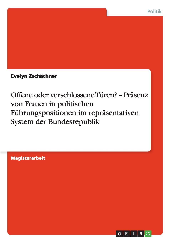 Evelyn Zschächner Offene oder verschlossene Turen. - Prasenz von Frauen in politischen Fuhrungspositionen im reprasentativen System der Bundesrepublik недорого