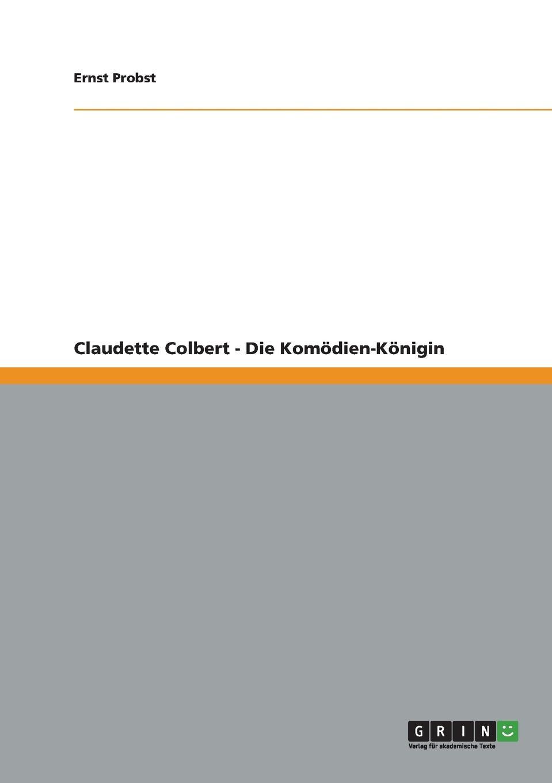 Ernst Probst Claudette Colbert - Die Komodien-Konigin ernst probst sieben beruhmte indianerinnen