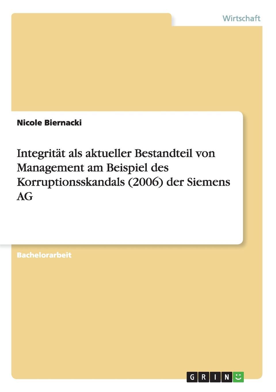Nicole Biernacki Integritat als aktueller Bestandteil von Management am Beispiel des Korruptionsskandals (2006) der Siemens AG hermann von staff der befreiungs krieg der katalonier in den jahren 1808 bis 1814 t 2
