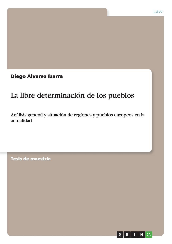 Diego Álvarez Ibarra La libre determinacion de los pueblos luis lópez aspectos conflictivos del derecho de libre determinacion de los pueblos el caso de kosovo y sus consecuencias
