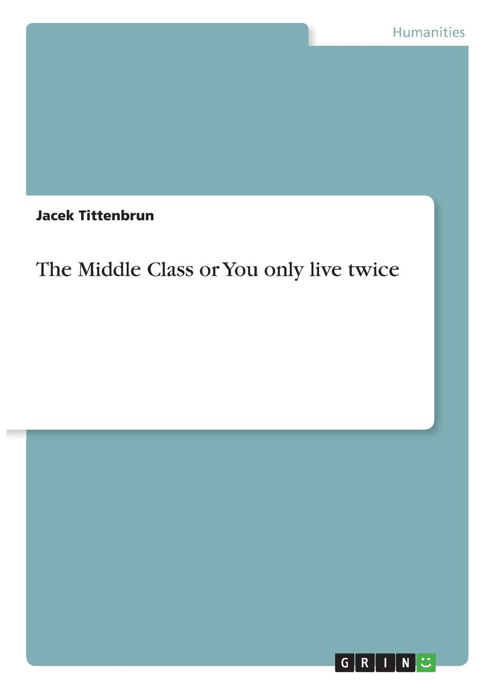 Jacek Tittenbrun The Middle Class or You only live twice the middle class as factor of stability of the russian society