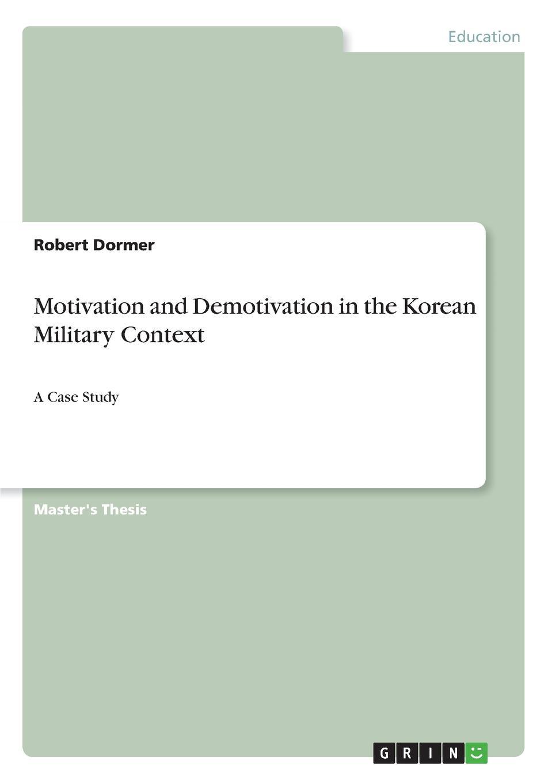 Robert Dormer Motivation and Demotivation in the Korean Military Context rustamov rustam b samadova nargiz e motivation factors impact in management review and approach