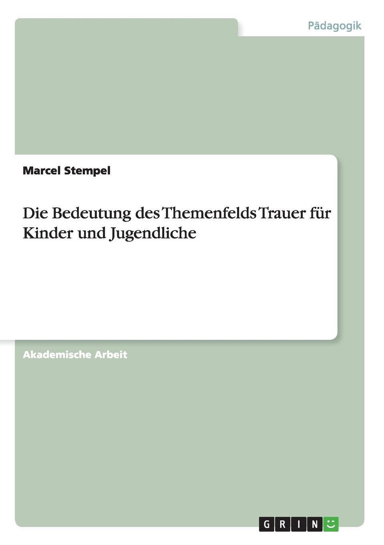 Marcel Stempel Die Bedeutung des Themenfelds Trauer fur Kinder und Jugendliche monika müller herrmann trauer und trauerbegleitung