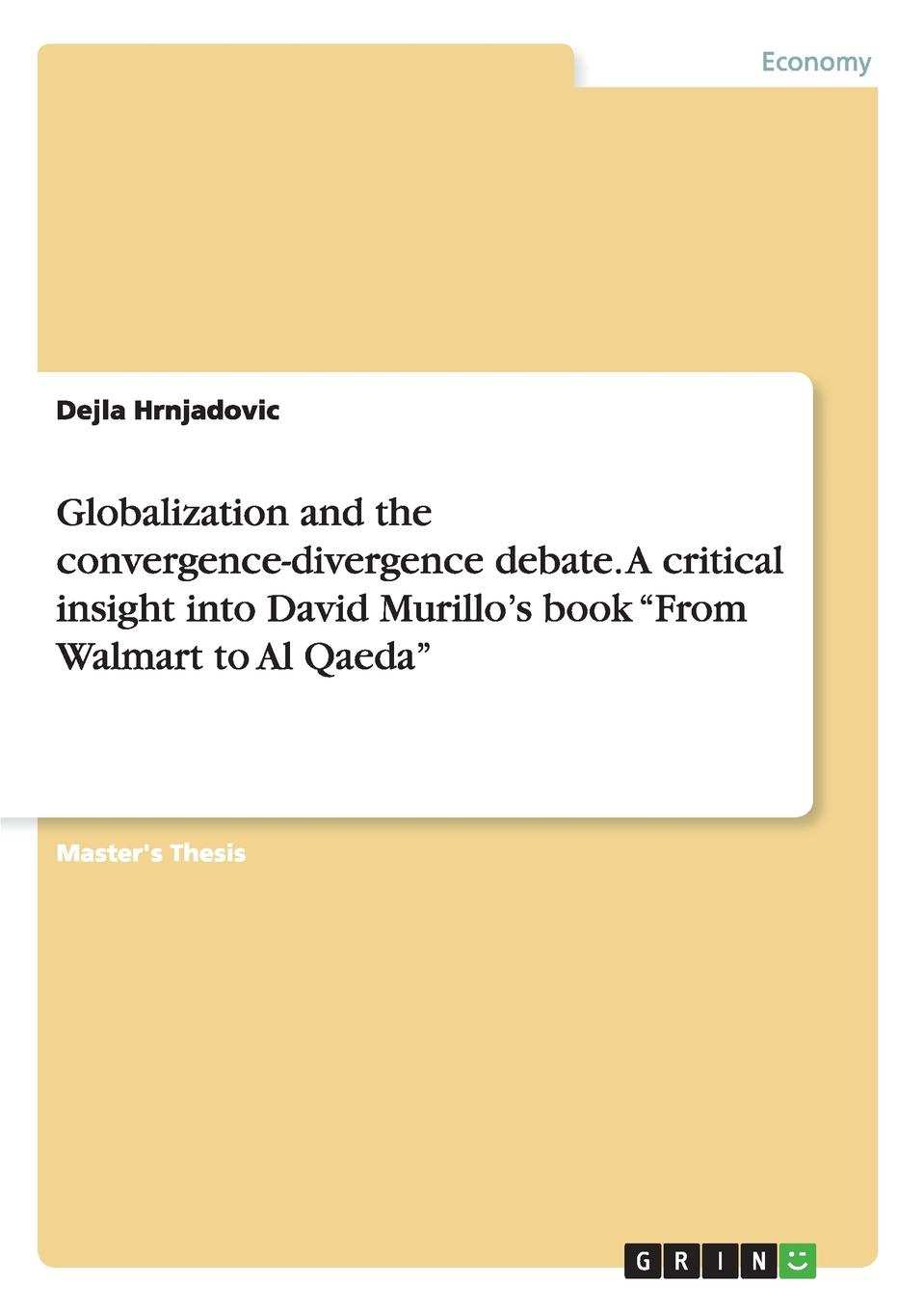 Dejla Hrnjadovic Globalization and the convergence-divergence debate. A critical insight into David Murillo.s book From Walmart to Al Qaeda barrie axford theories of globalization