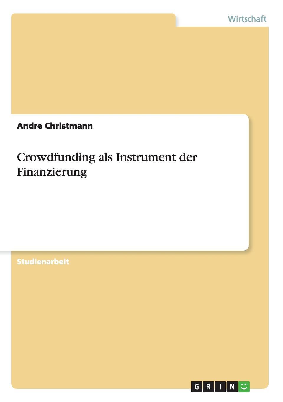 Andre Christmann Crowdfunding als Instrument der Finanzierung crowdfunding