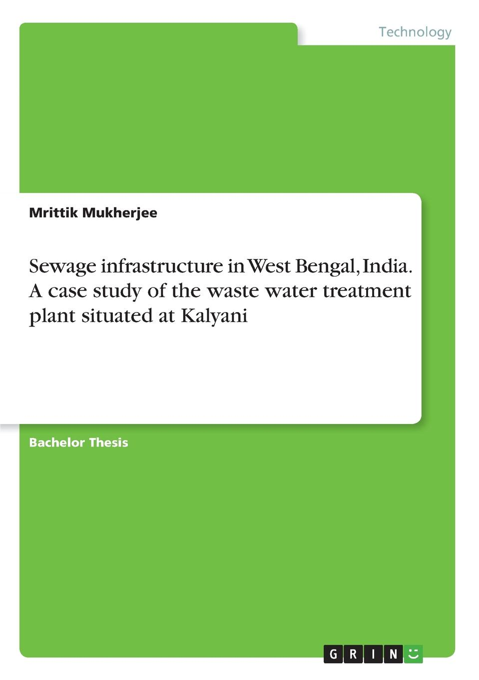 Mrittik Mukherjee Sewage infrastructure in West Bengal, India. A case study of the waste water treatment plant situated at Kalyani kevin henke arsenic environmental chemistry health threats and waste treatment
