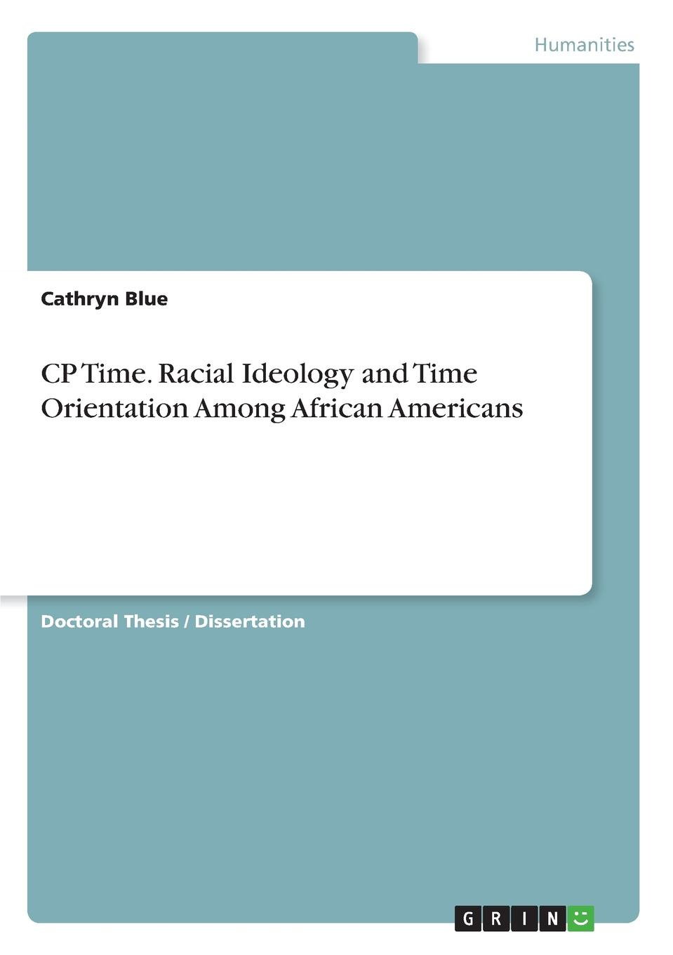 Cathryn Blue CP Time. Racial Ideology and Time Orientation Among African Americans