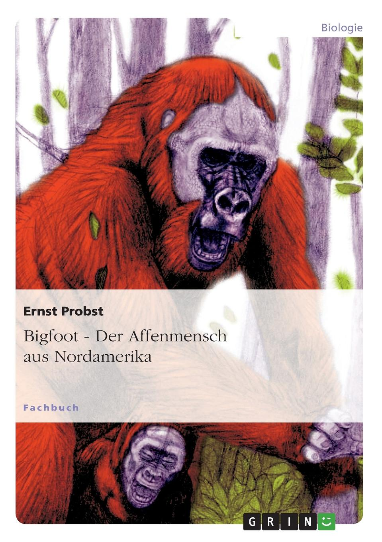 Ernst Probst Bigfoot - Der Affenmensch aus Nordamerika цена