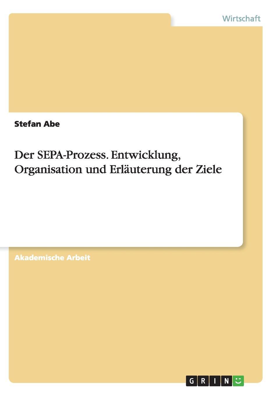 Stefan Abe Der SEPA-Prozess. Entwicklung, Organisation und Erlauterung der Ziele tiit sepa õnnelille pisarad