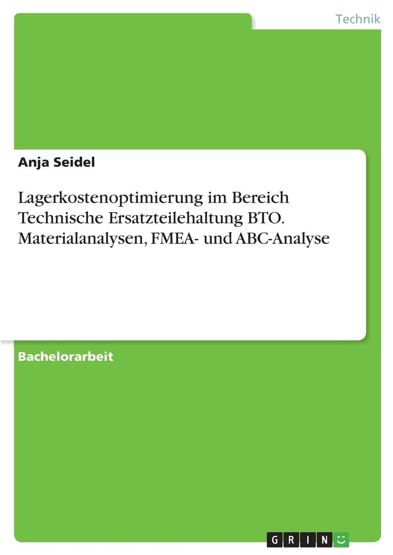 Anja Seidel Lagerkostenoptimierung im Bereich Technische Ersatzteilehaltung BTO. Materialanalysen, FMEA- und ABC-Analyse цена
