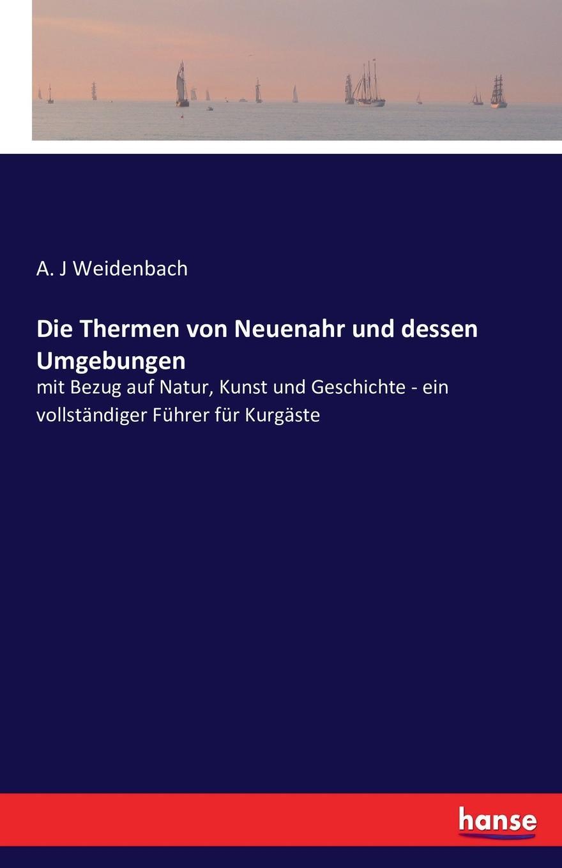 A. J Weidenbach Die Thermen von Neuenahr und dessen Umgebungen