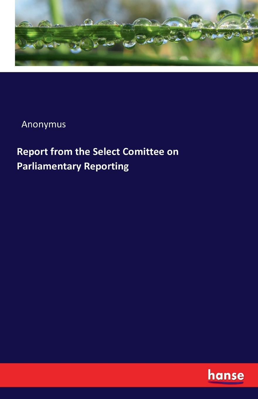 Фото - Anonymus Report from the Select Comittee on Parliamentary Reporting on