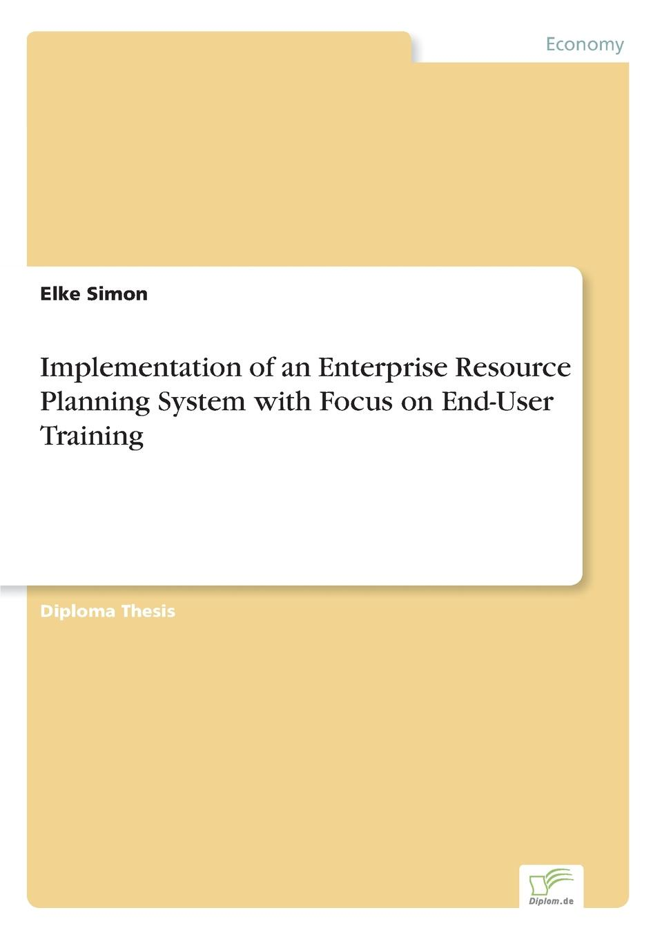 Elke Simon Implementation of an Enterprise Resource Planning System with Focus on End-User Training business planning to ease repaying loans