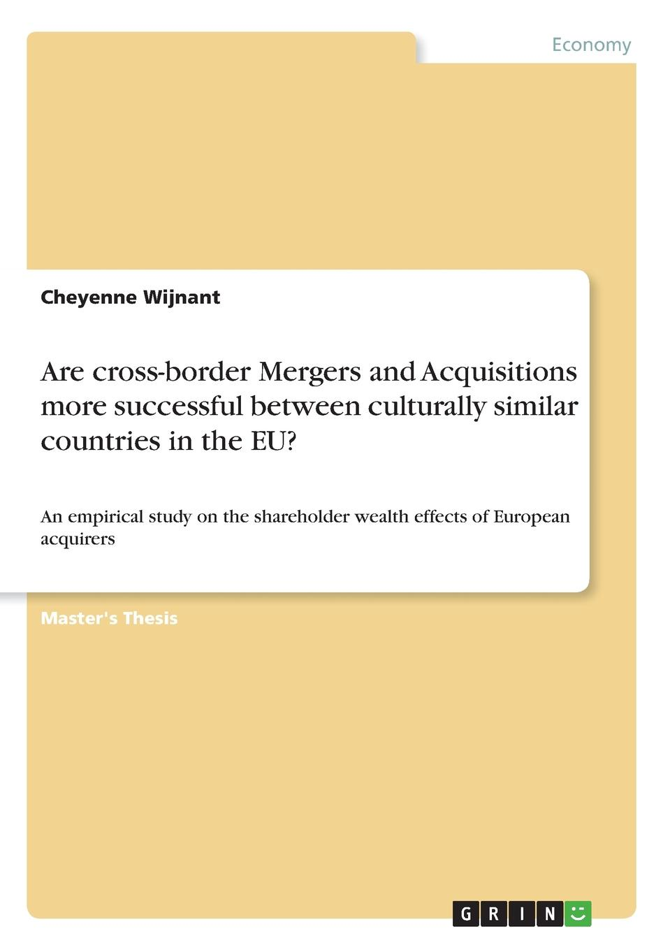 Cheyenne Wijnant Are cross-border Mergers and Acquisitions more successful between culturally similar countries in the EU. sherwyn morreale building the high trust organization strategies for supporting five key dimensions of trust