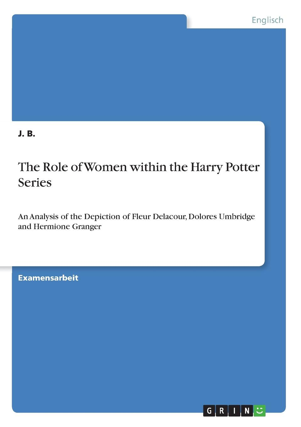 J. B. The Role of Women within the Harry Potter Series