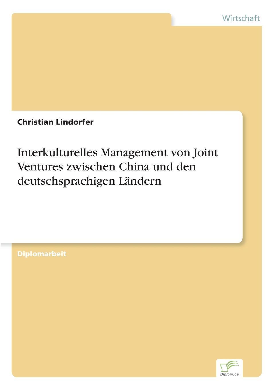 Christian Lindorfer Interkulturelles Management von Joint Ventures zwischen China und den deutschsprachigen Landern недорого