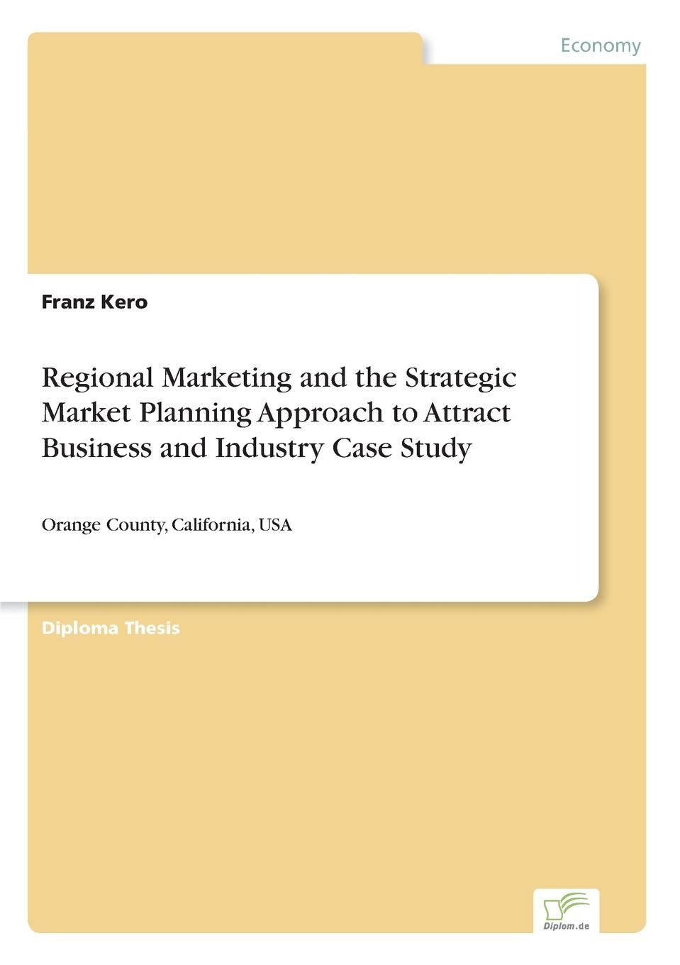 Franz Kero Regional Marketing and the Strategic Market Planning Approach to Attract Business and Industry Case Study suzanne morse w smart communities how citizens and local leaders can use strategic thinking to build a brighter future