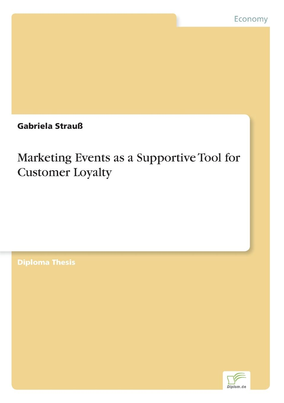 Gabriela Strauß Marketing Events as a Supportive Tool for Customer Loyalty andrew frawley igniting customer connections fire up your company s growth by multiplying customer experience and engagement
