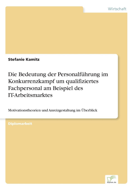Stefanie Kamitz Die Bedeutung der Personalfuhrung im Konkurrenzkampf um qualifiziertes Fachpersonal am Beispiel des IT-Arbeitsmarktes claudia sack die personlichkeitsentwicklung als voraussetzung fur qualifizierte teamarbeit in organisationen