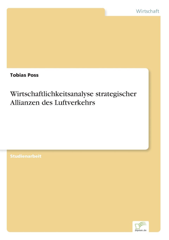 Tobias Poss Wirtschaftlichkeitsanalyse strategischer Allianzen des Luftverkehrs