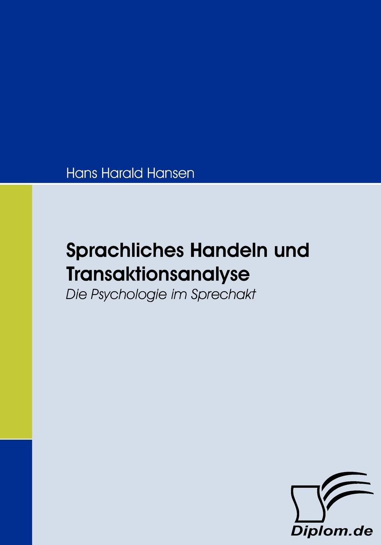 Hans Harald Hansen Sprachliches Handeln und Transaktionsanalyse simone petersohn sprachentod wie und warum verschwinden sprachen