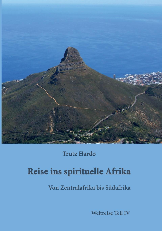 Trutz Hardo Reise ins spirituelle Afrika julius von voss florens abentheuer in afrika und ihre heimkehr nach paris erster band