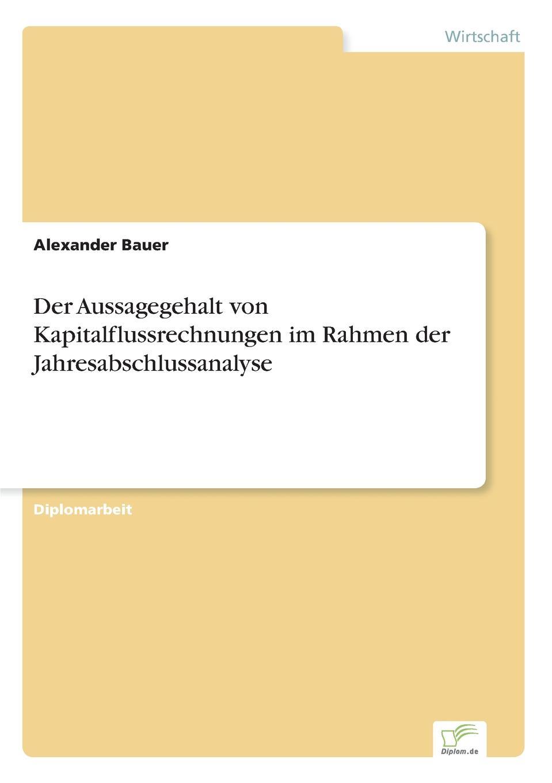 Alexander Bauer Der Aussagegehalt von Kapitalflussrechnungen im Rahmen der Jahresabschlussanalyse цена